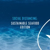 Social Distancing: Sustainable Seafood Edition