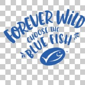 Forever Wild Choose the Blue Fish